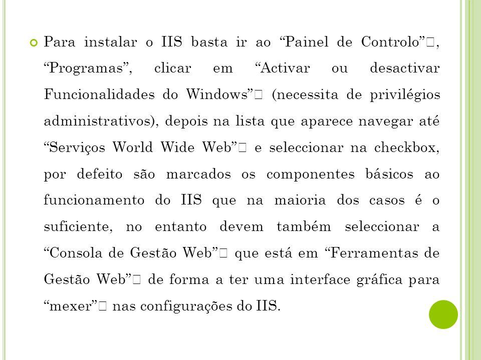 Para instalar o IIS basta ir ao Painel de Controlo, Programas, clicar em Activar ou desactivar Funcionalidades do Windows (necessita de privilégios