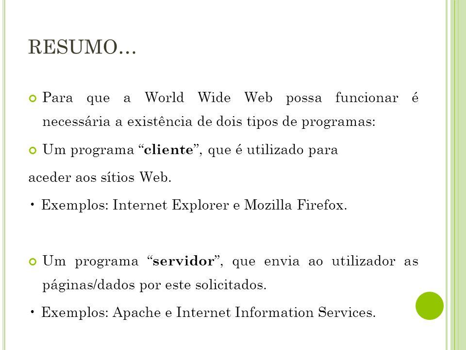RESUMO… Para que a World Wide Web possa funcionar é necessária a existência de dois tipos de programas: Um programa cliente, que é utilizado para aced