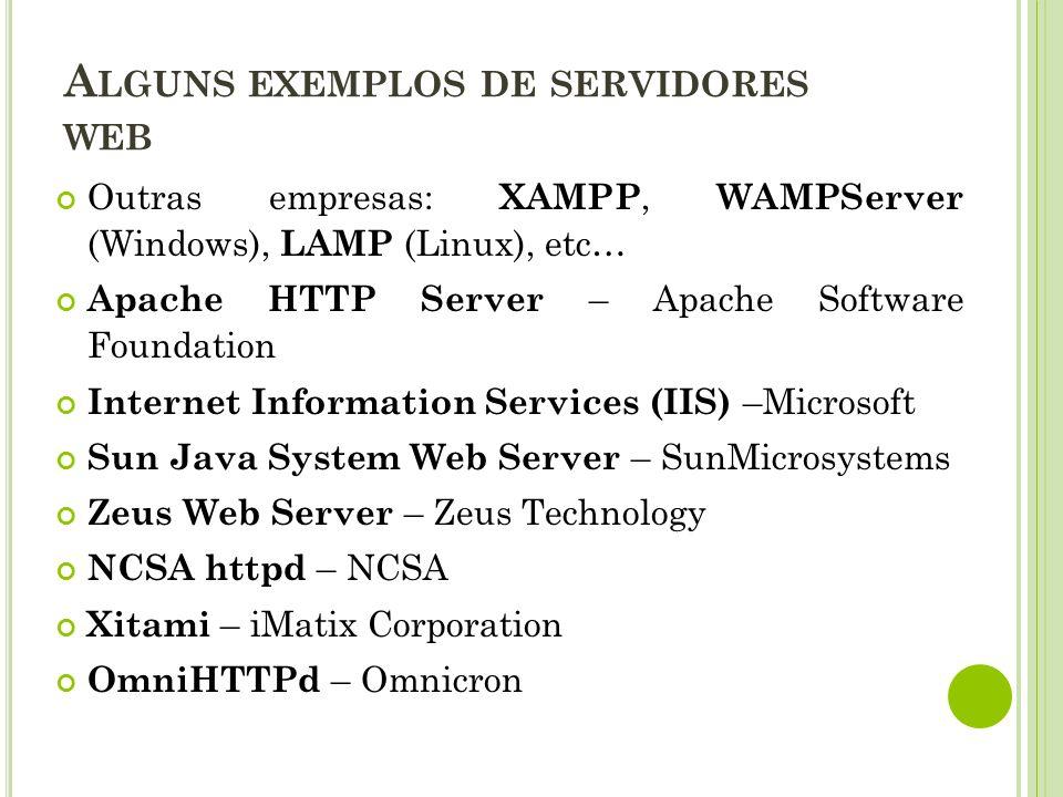 A LGUNS EXEMPLOS DE SERVIDORES WEB Outras empresas: XAMPP, WAMPServer (Windows), LAMP (Linux), etc… Apache HTTP Server – Apache Software Foundation In