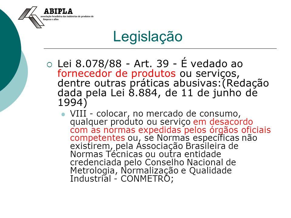 Legislação Lei 8.078/88 - Art. 39 - É vedado ao fornecedor de produtos ou serviços, dentre outras práticas abusivas:(Redação dada pela Lei 8.884, de 1