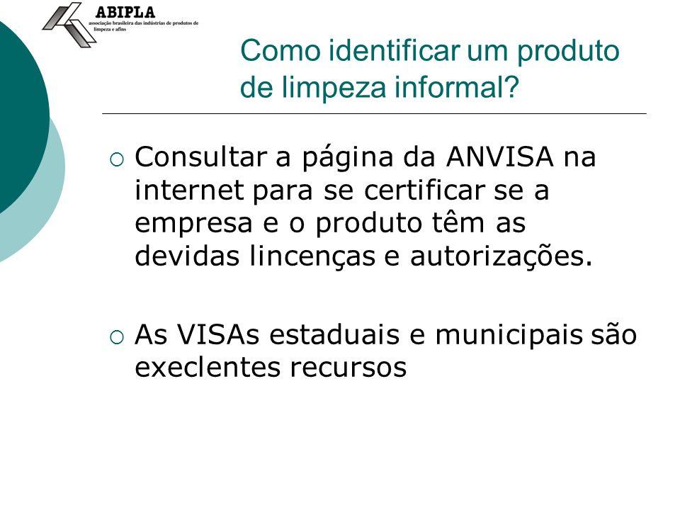 Como identificar um produto de limpeza informal? Consultar a página da ANVISA na internet para se certificar se a empresa e o produto têm as devidas l