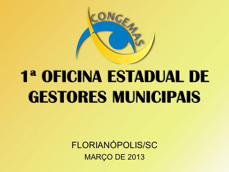 1ª OFICINA ESTADUAL DE GESTORES MUNICIPAIS FLORIANÓPOLIS/SC MARÇO DE 2013