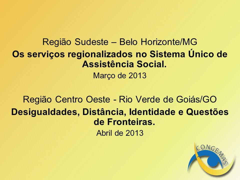 Região Sudeste – Belo Horizonte/MG Os serviços regionalizados no Sistema Único de Assistência Social. Março de 2013 Região Centro Oeste - Rio Verde de