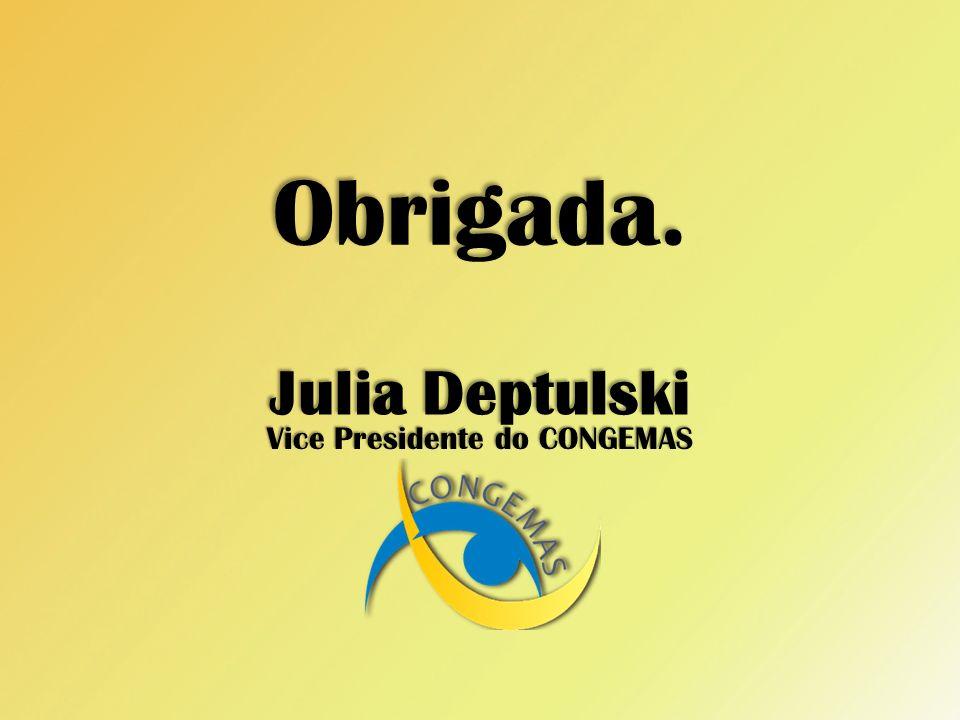 Julia Deptulski Vice Presidente do CONGEMAS Obrigada.