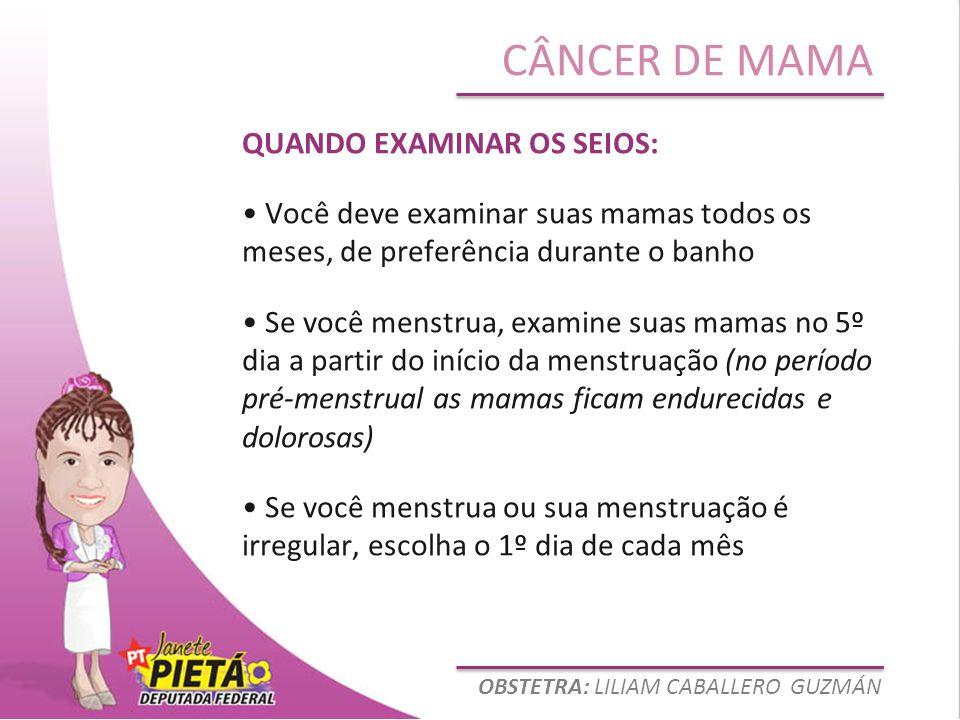 OBSTETRA: LILIAM CABALLERO GUZMÁN CÂNCER DE MAMA QUANDO EXAMINAR OS SEIOS: Você deve examinar suas mamas todos os meses, de preferência durante o banh