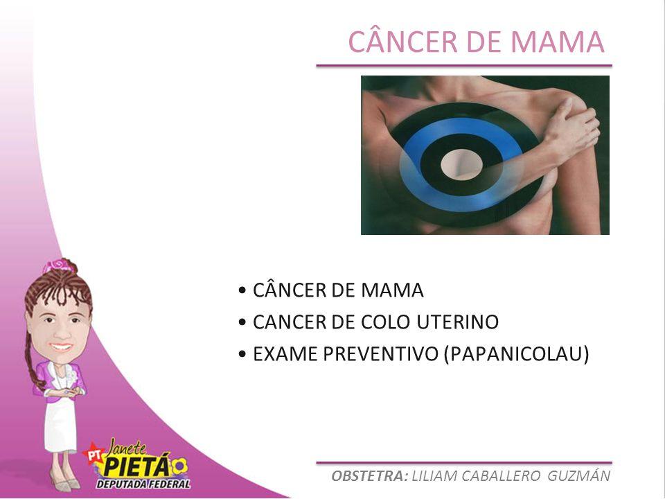 OBSTETRA: LILIAM CABALLERO GUZMÁN CÂNCER DE MAMA CANCER DE COLO UTERINO EXAME PREVENTIVO (PAPANICOLAU)