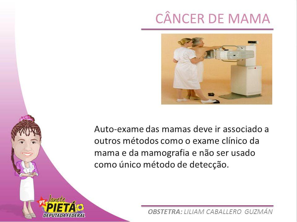 OBSTETRA: LILIAM CABALLERO GUZMÁN CÂNCER DE MAMA Auto-exame das mamas deve ir associado a outros métodos como o exame clínico da mama e da mamografia