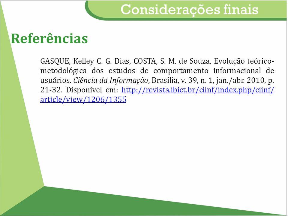 Considerações finais Referências GASQUE, Kelley C. G. Dias, COSTA, S. M. de Souza. Evolução teórico- metodológica dos estudos de comportamento informa