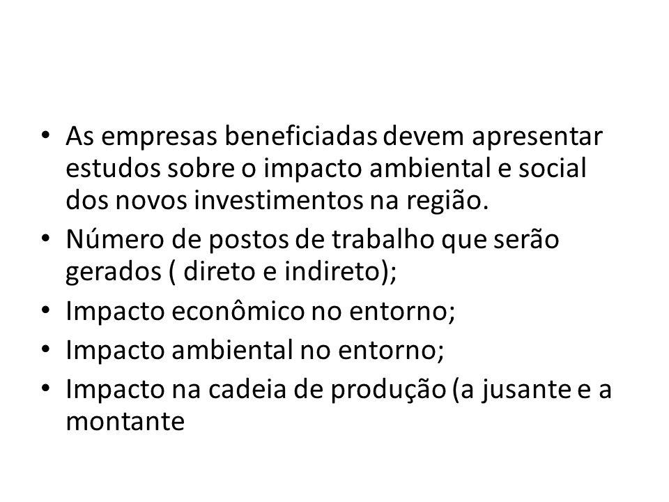 As empresas beneficiadas devem apresentar estudos sobre o impacto ambiental e social dos novos investimentos na região. Número de postos de trabalho q