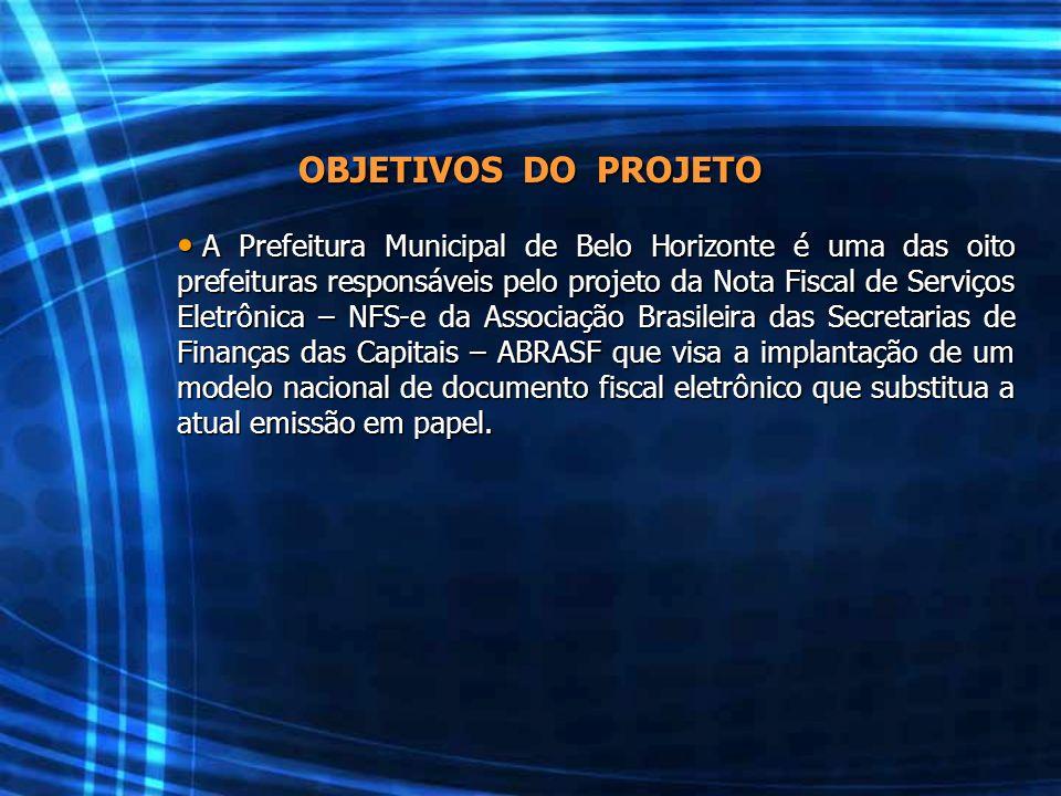 OBJETIVOS DO PROJETO A Prefeitura Municipal de Belo Horizonte é uma das oito prefeituras responsáveis pelo projeto da Nota Fiscal de Serviços Eletrôni
