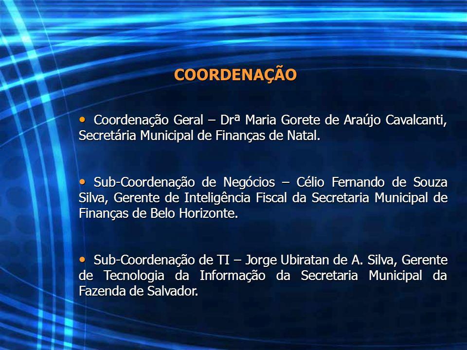 COORDENAÇÃO Coordenação Geral – Drª Maria Gorete de Araújo Cavalcanti, Secretária Municipal de Finanças de Natal. Coordenação Geral – Drª Maria Gorete