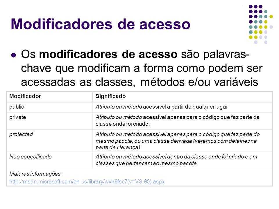 Modificadores de acesso Os modificadores de acesso são palavras- chave que modificam a forma como podem ser acessadas as classes, métodos e/ou variáve