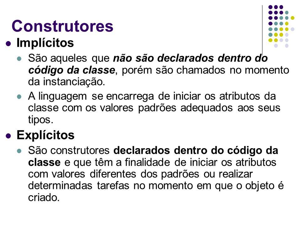 Construtores Implícitos São aqueles que não são declarados dentro do código da classe, porém são chamados no momento da instanciação. A linguagem se e
