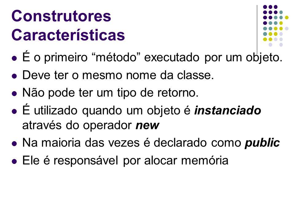 Construtores Características É o primeiro método executado por um objeto. Deve ter o mesmo nome da classe. Não pode ter um tipo de retorno. É utilizad