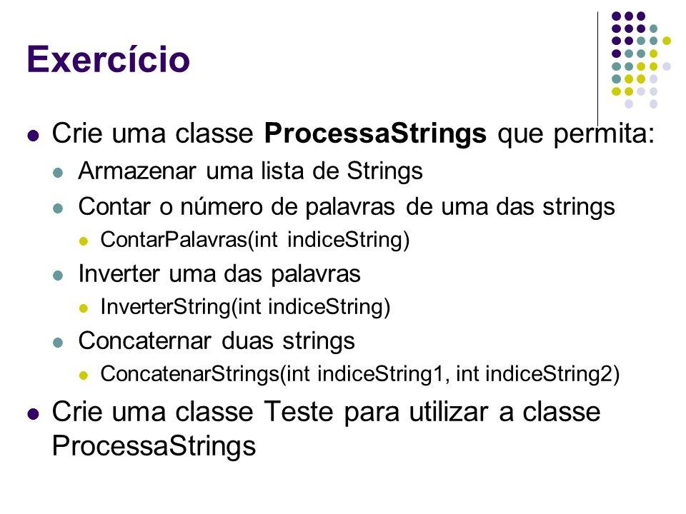 Exercício Crie uma classe ProcessaStrings que permita: Armazenar uma lista de Strings Contar o número de palavras de uma das strings ContarPalavras(in