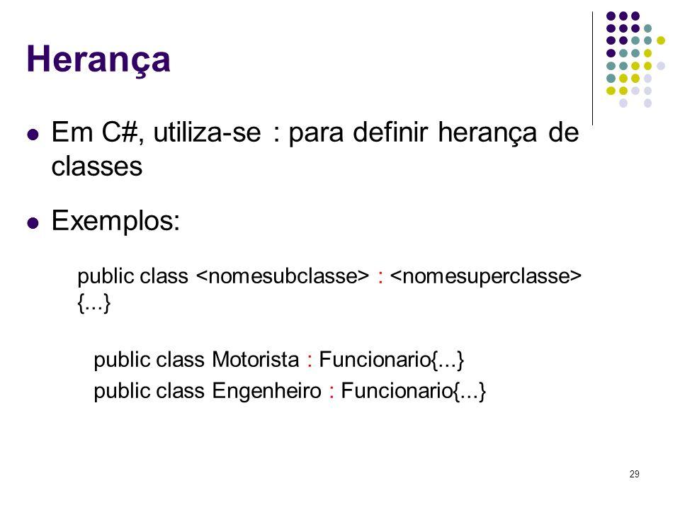 Herança Em C#, utiliza-se : para definir herança de classes Exemplos: public class : {...} public class Motorista : Funcionario{...} public class Enge