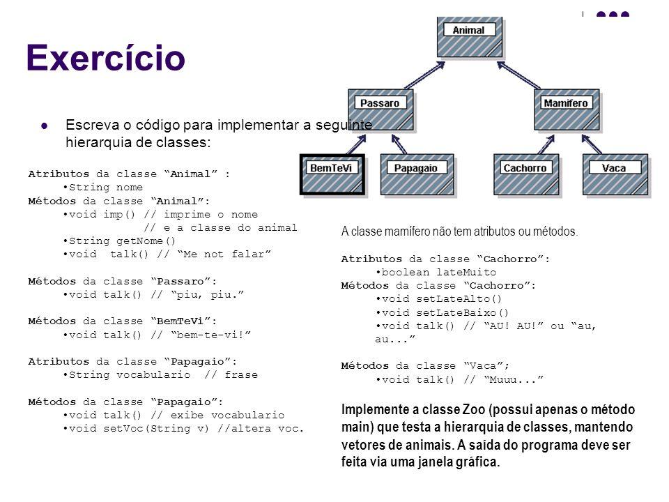Exercício Escreva o código para implementar a seguinte hierarquia de classes: Atributos da classe Animal : String nome Métodos da classe Animal: void