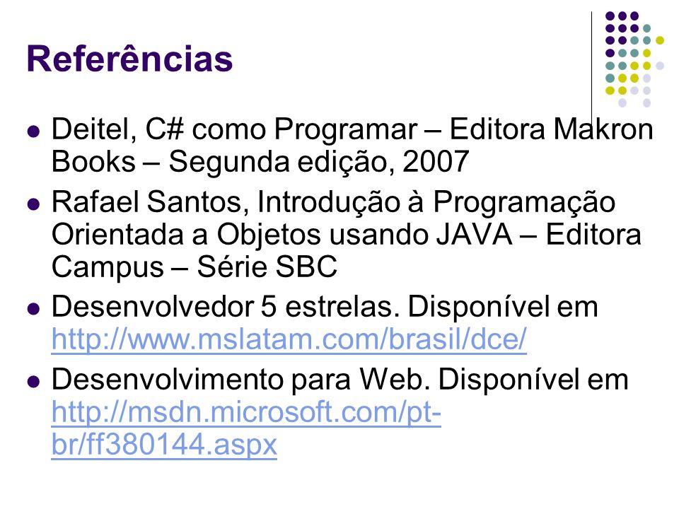 Referências Deitel, C# como Programar – Editora Makron Books – Segunda edição, 2007 Rafael Santos, Introdução à Programação Orientada a Objetos usando