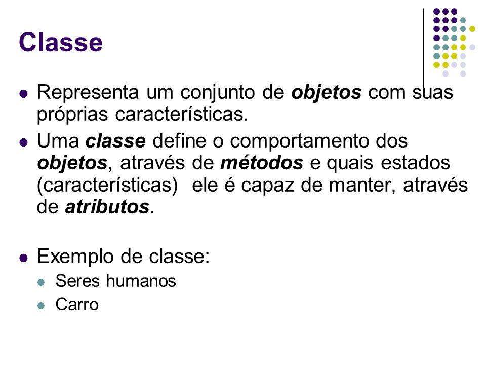Classe Representa um conjunto de objetos com suas próprias características. Uma classe define o comportamento dos objetos, através de métodos e quais
