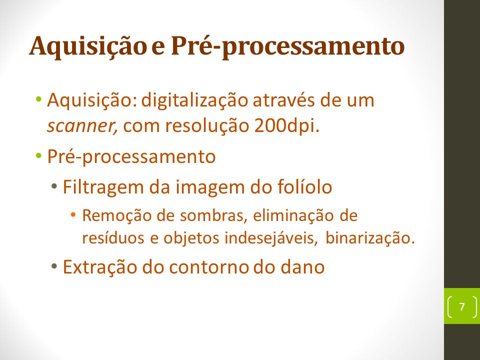Pré-processamento Resultado do pré-processamento: 8 Processo filtragemExtração do contornoFolha original
