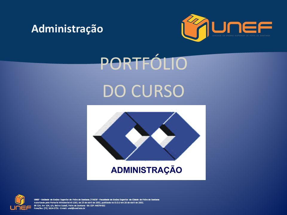 Administração UNEF - Unidade de Ensino Superior de Feira de Santana / FAESF - Faculdade de Ensino Superior da Cidade de Feira de Santana Autorizada pela Portaria Ministerial nº 1263, de 25 de abril de 2002, publicada no D.O.U em 26 de abril de 2002.