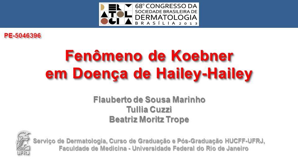 Flauberto de Sousa Marinho Tullia Cuzzi Beatriz Moritz Trope Fenômeno de Koebner em Doença de Hailey-Hailey Fenômeno de Koebner em Doença de Hailey-Hailey Serviço de Dermatologia, Curso de Graduação e Pós-Graduação HUCFF-UFRJ, Faculdade de Medicina - Universidade Federal do Rio de Janeiro PE-5046396