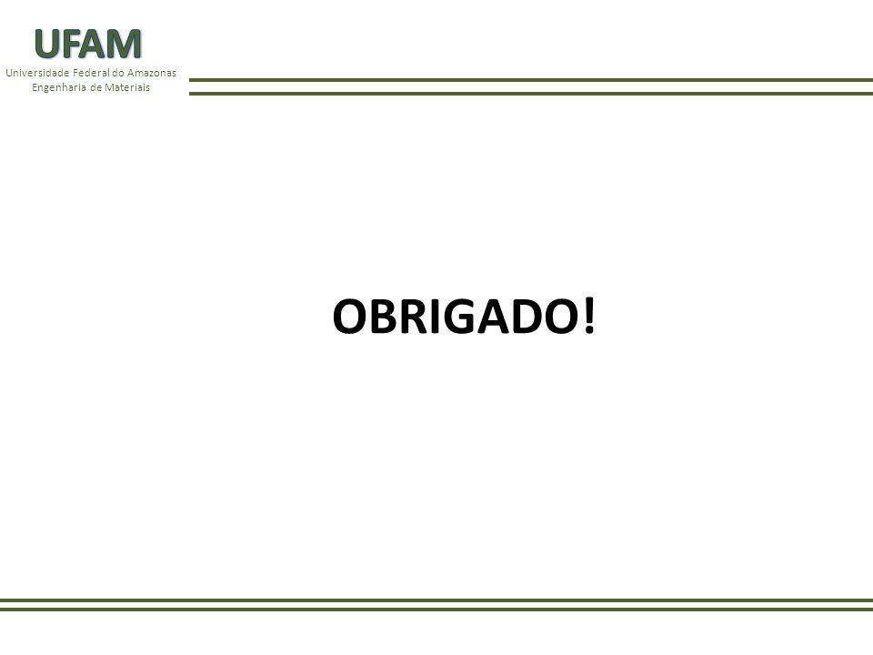 Universidade Federal do Amazonas Engenharia de Materiais OBRIGADO!