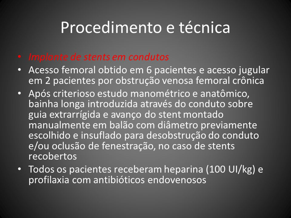 Procedimento e técnica Implante de stents em condutos Acesso femoral obtido em 6 pacientes e acesso jugular em 2 pacientes por obstrução venosa femora