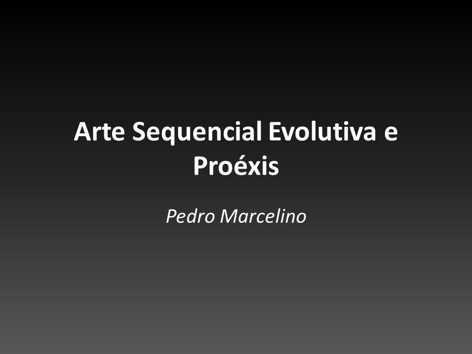 Arte Sequencial Evolutiva e Proéxis Pedro Marcelino