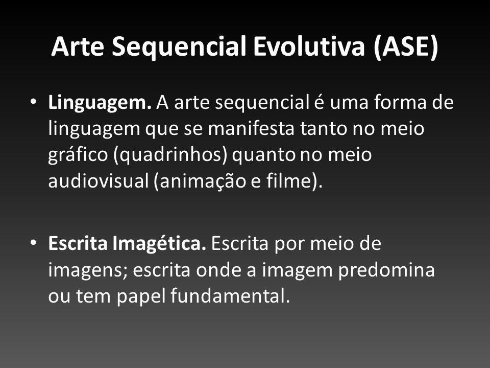 Arte Sequencial Evolutiva (ASE) Linguagem. A arte sequencial é uma forma de linguagem que se manifesta tanto no meio gráfico (quadrinhos) quanto no me
