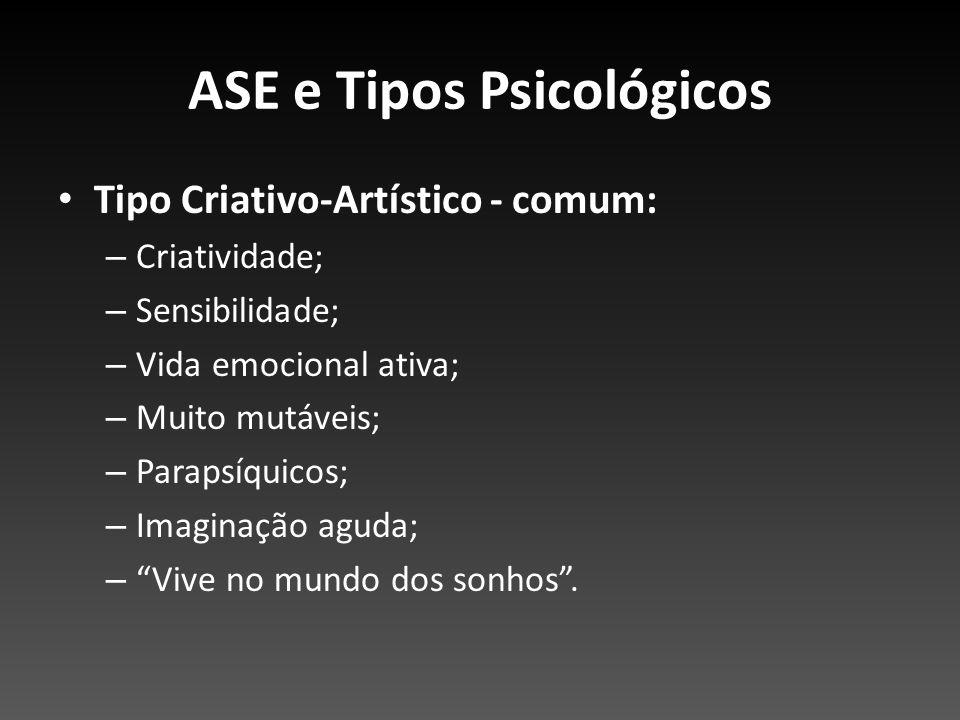 ASE e Tipos Psicológicos Tipo Criativo-Artístico - comum: – Criatividade; – Sensibilidade; – Vida emocional ativa; – Muito mutáveis; – Parapsíquicos;