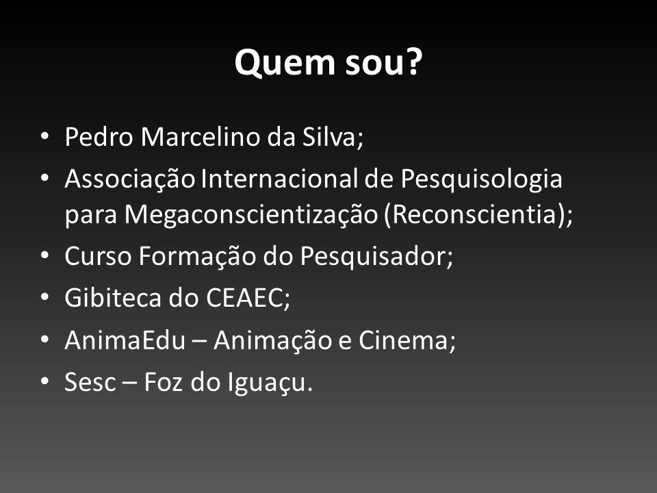 Quem sou? Pedro Marcelino da Silva; Associação Internacional de Pesquisologia para Megaconscientização (Reconscientia); Curso Formação do Pesquisador;