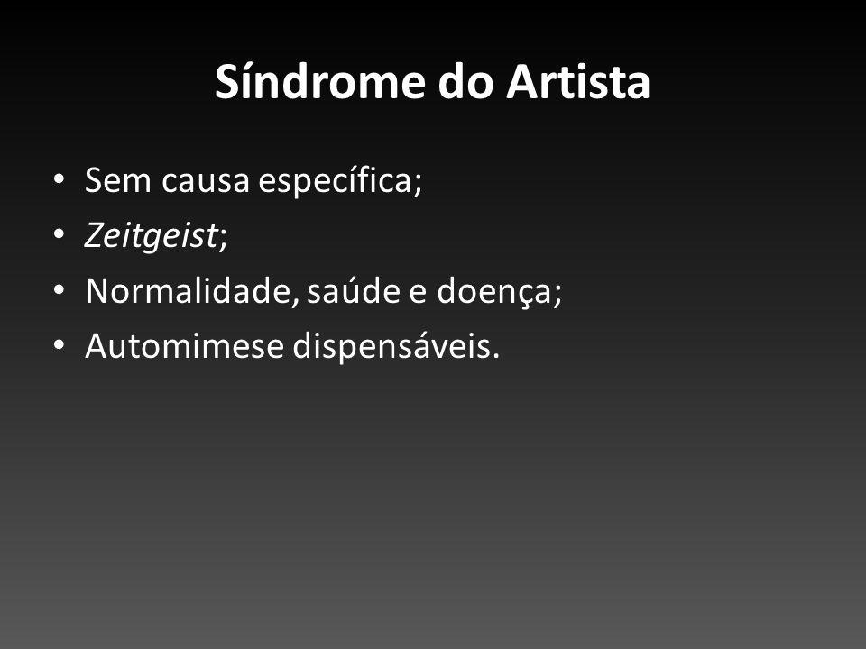 Síndrome do Artista Sem causa específica; Zeitgeist; Normalidade, saúde e doença; Automimese dispensáveis.
