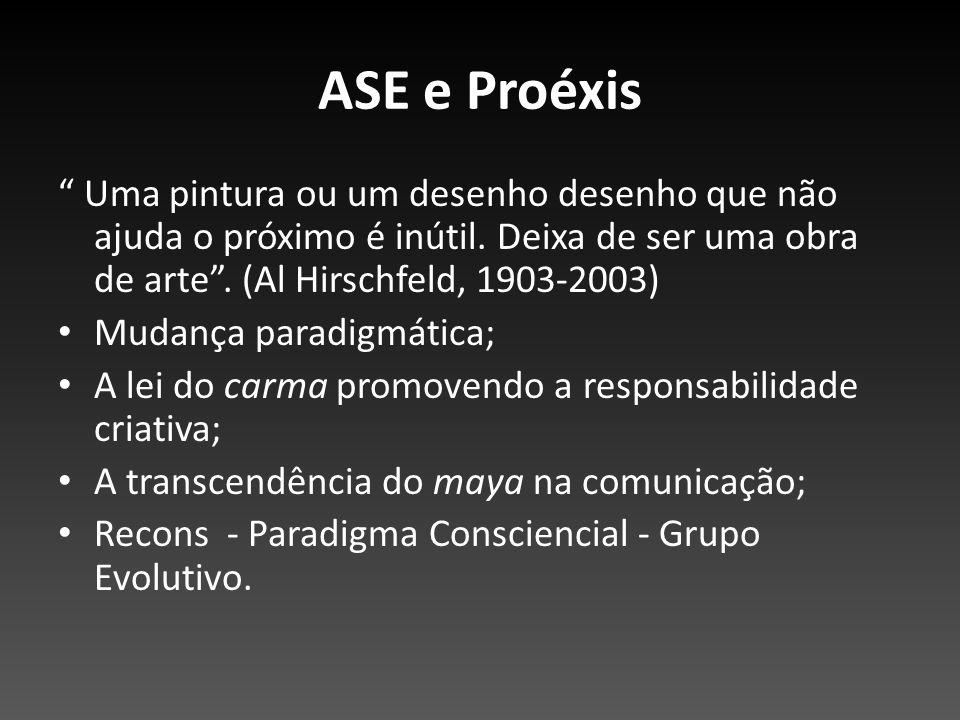 ASE e Proéxis Uma pintura ou um desenho desenho que não ajuda o próximo é inútil. Deixa de ser uma obra de arte. (Al Hirschfeld, 1903-2003) Mudança pa