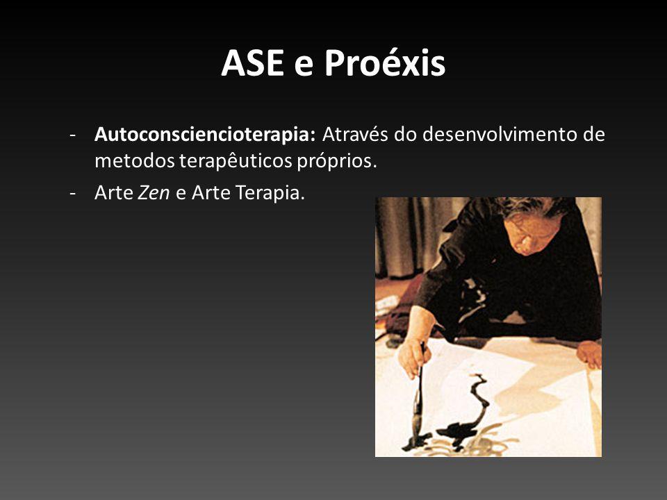 ASE e Proéxis -Autoconsciencioterapia: Através do desenvolvimento de metodos terapêuticos próprios. -Arte Zen e Arte Terapia.