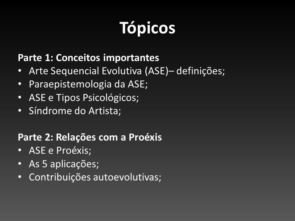 Tópicos Parte 1: Conceitos importantes Arte Sequencial Evolutiva (ASE)– definições; Paraepistemologia da ASE; ASE e Tipos Psicológicos; Síndrome do Ar