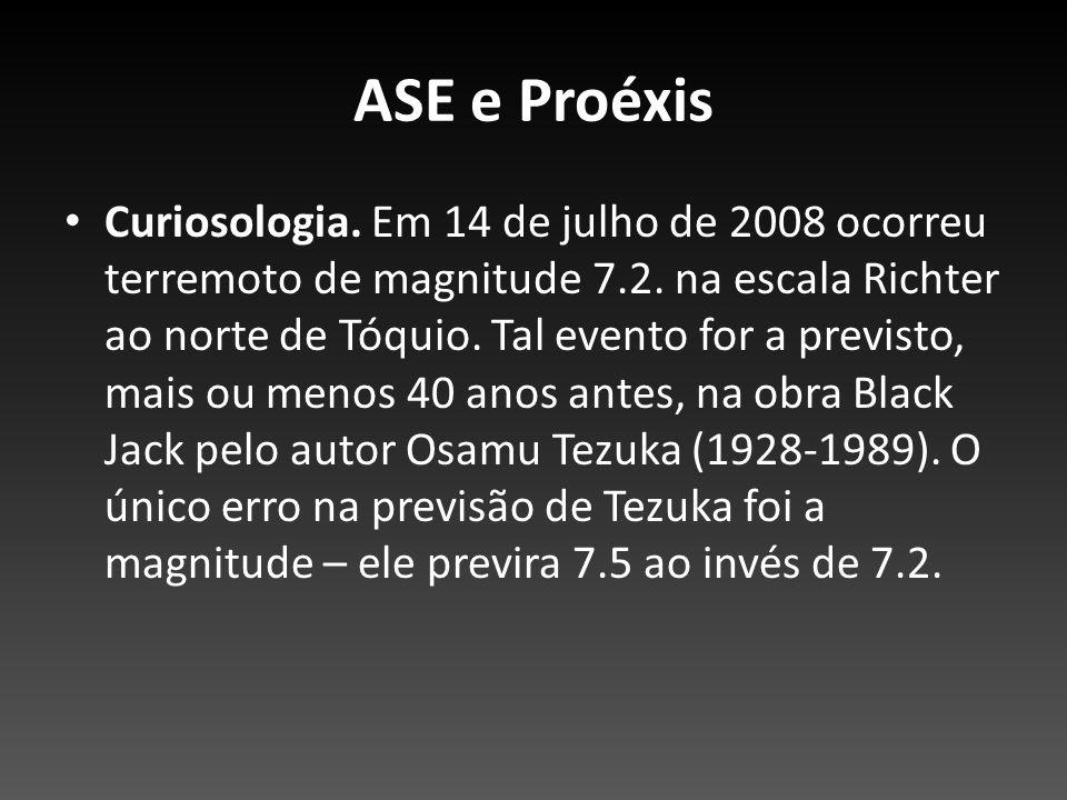 ASE e Proéxis Curiosologia. Em 14 de julho de 2008 ocorreu terremoto de magnitude 7.2. na escala Richter ao norte de Tóquio. Tal evento for a previsto