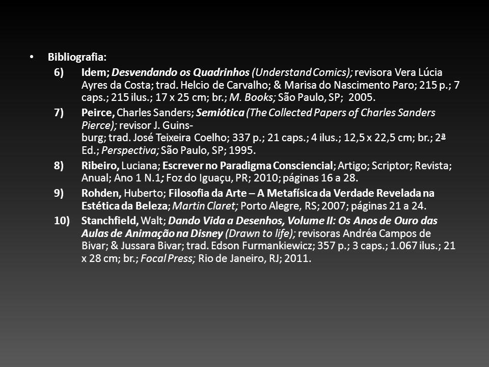 Bibliografia: 6)Idem; Desvendando os Quadrinhos (Understand Comics); revisora Vera Lúcia Ayres da Costa; trad. Helcio de Carvalho; & Marisa do Nascime