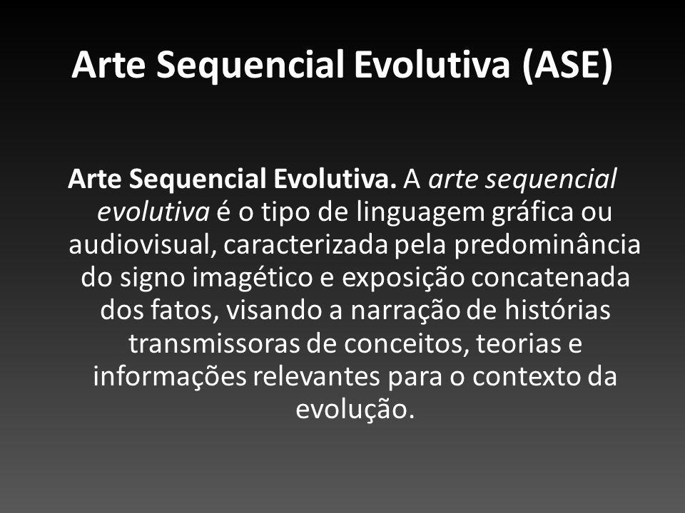 Arte Sequencial Evolutiva (ASE) Arte Sequencial Evolutiva. A arte sequencial evolutiva é o tipo de linguagem gráfica ou audiovisual, caracterizada pel