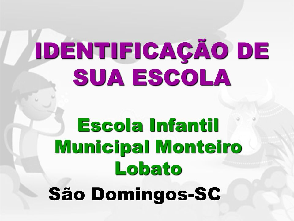 IDENTIFICAÇÃO DE SUA ESCOLA Escola Infantil Municipal Monteiro Lobato São Domingos-SC