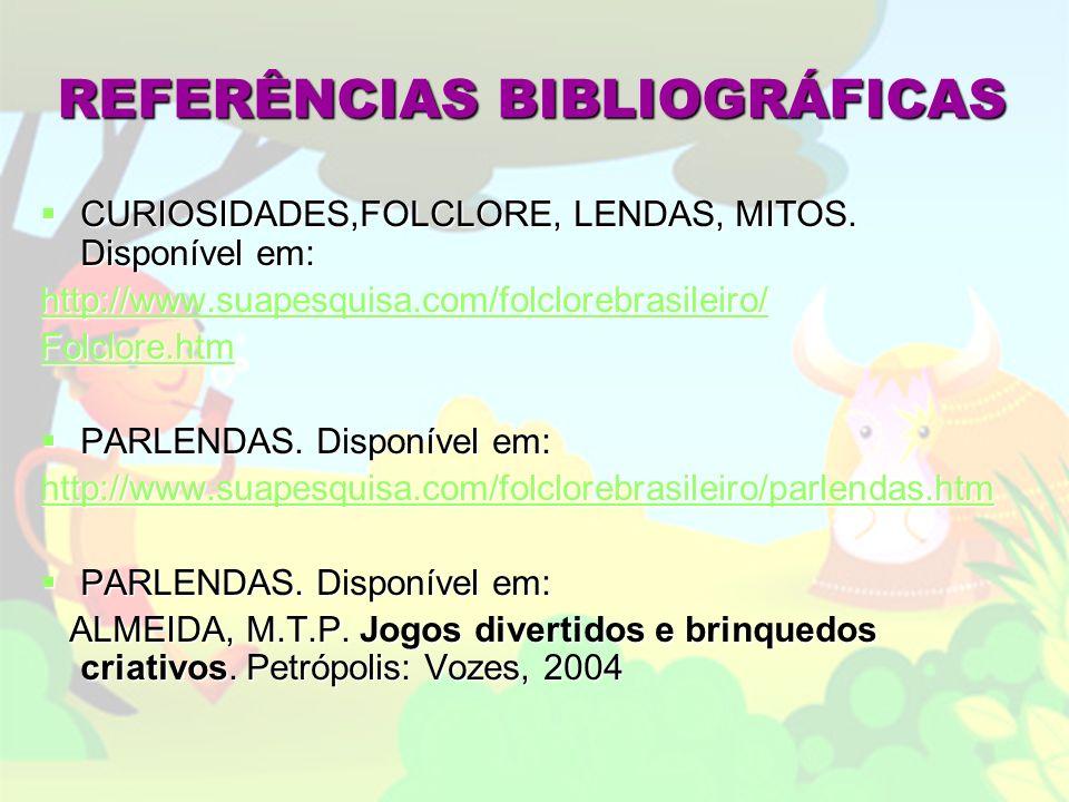 REFERÊNCIAS BIBLIOGRÁFICAS CURIOSIDADES,FOLCLORE, LENDAS, MITOS.