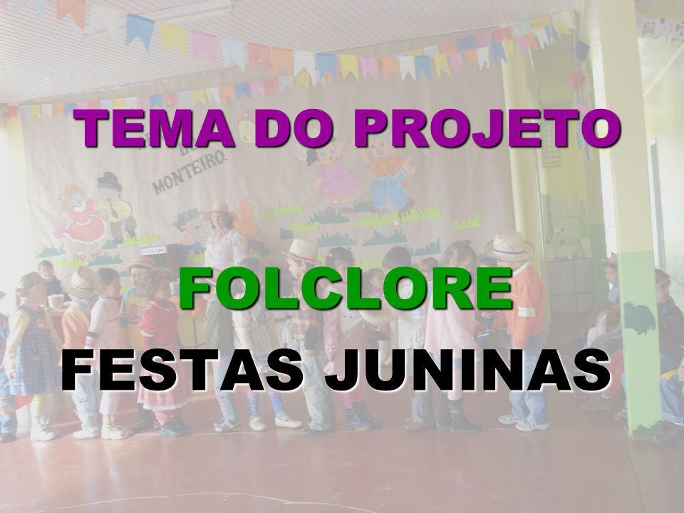 TEMA DO PROJETO FOLCLORE FESTAS JUNINAS