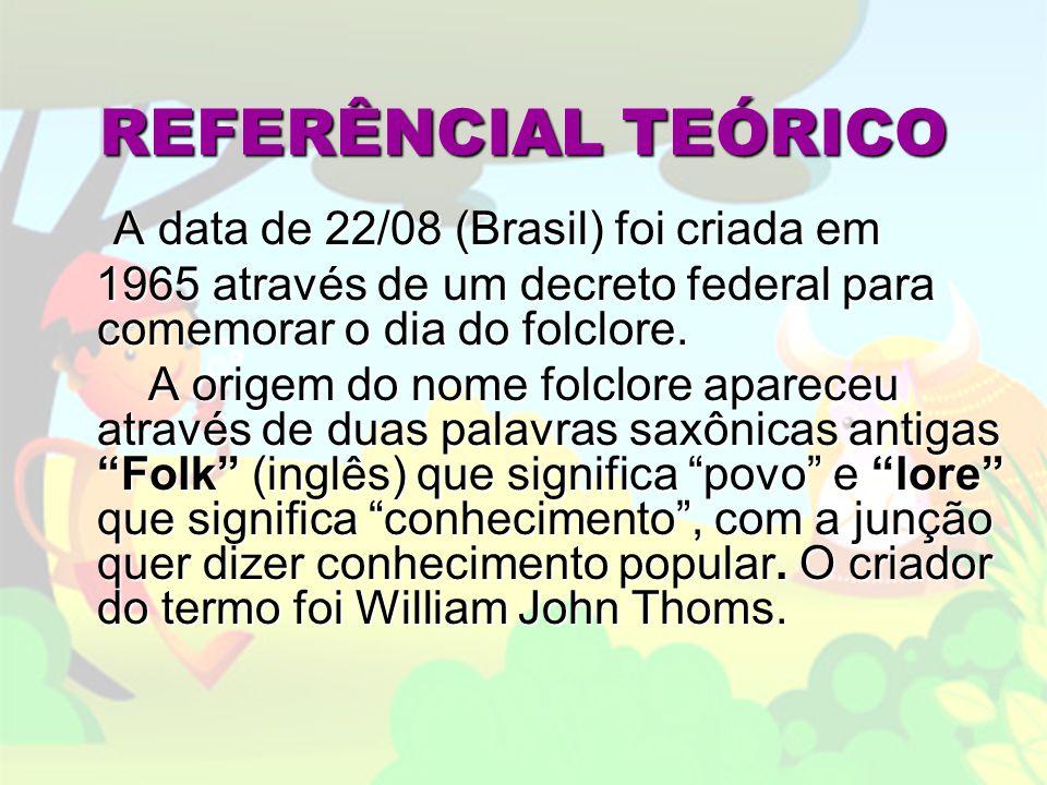 REFERÊNCIAL TEÓRICO A data de 22/08 (Brasil) foi criada em A data de 22/08 (Brasil) foi criada em 1965 através de um decreto federal para comemorar o dia do folclore.