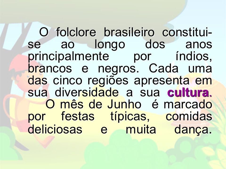 O folclore brasileiro constitui- se ao longo dos anos principalmente por índios, brancos e negros.