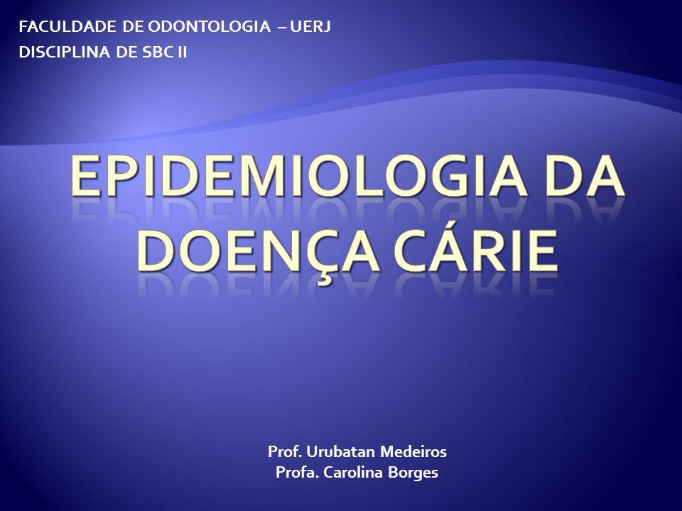 FACULDADE DE ODONTOLOGIA – UERJ DISCIPLINA DE SBC II Prof. Urubatan Medeiros Profa. Carolina Borges