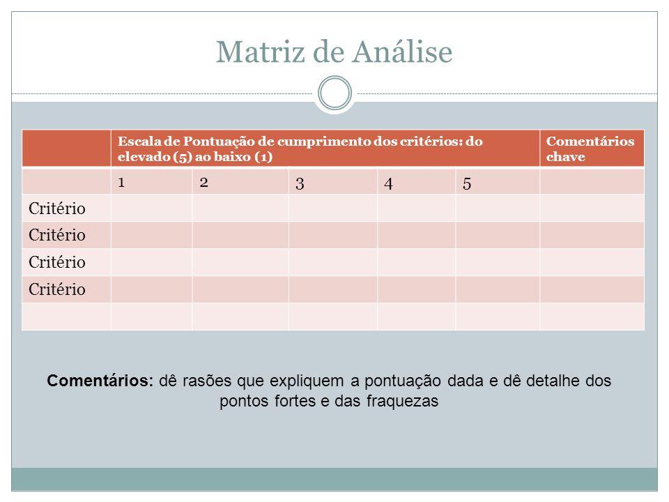 Matriz de Análise Escala de Pontuação de cumprimento dos critérios: do elevado (5) ao baixo (1) Comentários chave 12345 Critério Comentários: dê rasõe