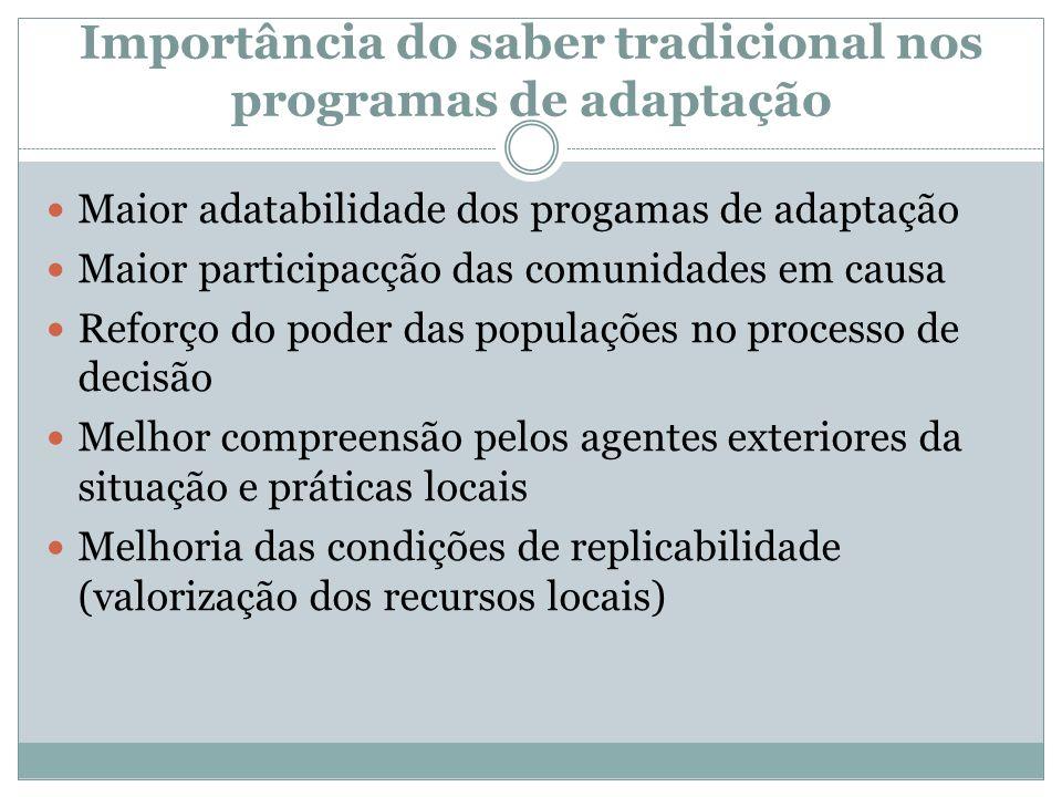 Importância do saber tradicional nos programas de adaptação Maior adatabilidade dos progamas de adaptação Maior participacção das comunidades em causa
