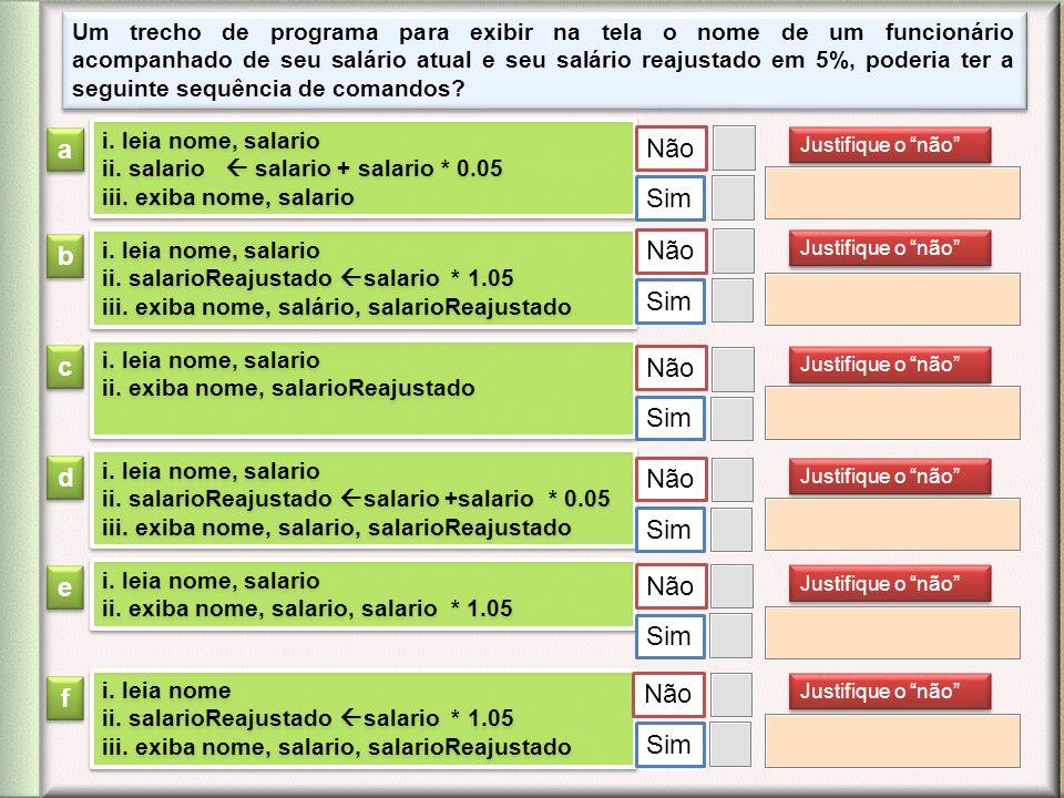 Um trecho de programa para exibir na tela o nome de um funcionário acompanhado de seu salário atual e seu salário reajustado em 5%, poderia ter a segu