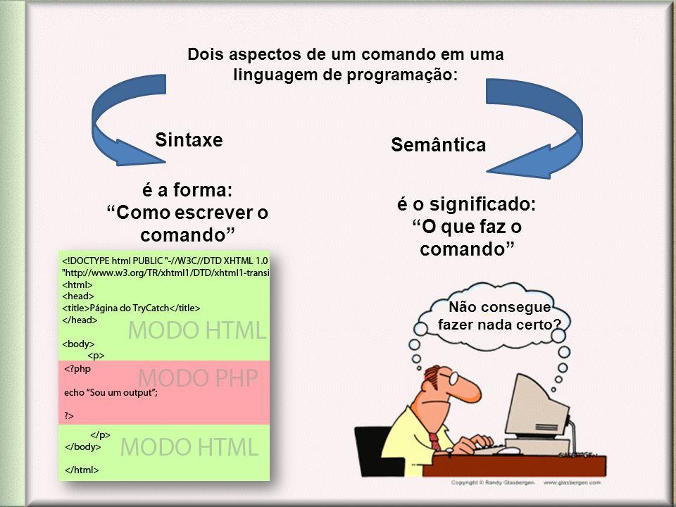 Dois aspectos de um comando em uma linguagem de programação: Sintaxe Semântica é a forma: Como escrever o comando é o significado: O que faz o comando