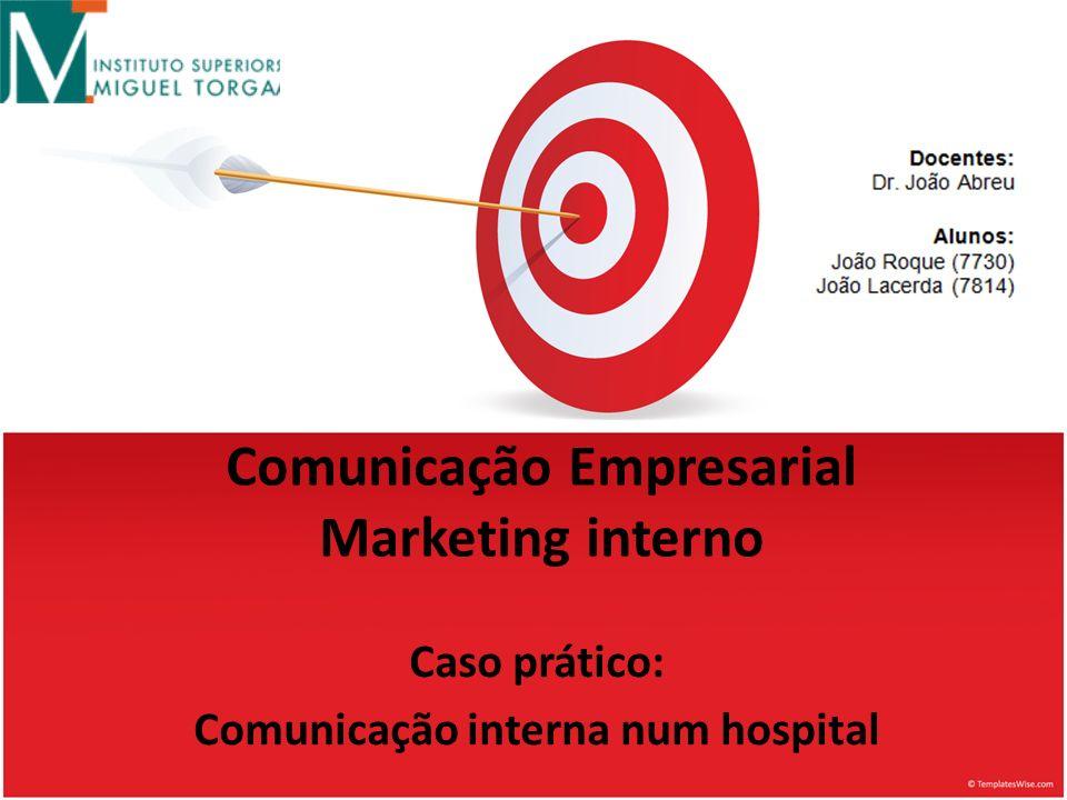 Comunicação Empresarial Marketing interno Caso prático: Comunicação interna num hospital